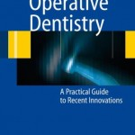 Operative Dentistry, A Practical Guide to Recent Innovations