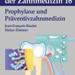 Farbatlanten der Zahnmedizin, Band 16: Prophylaxe und Präventivzahnmedizin