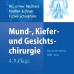 Mund-, Kiefer- und Gesichtschirurgie: Operationslehre und -atlas, 4. vollständig überarbeitete Auflage