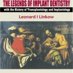 The Legends of Implant Dentistry – with The History of Transplantology and Implantology
