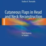 Cutaneous Flaps in Head and Neck Reconstruction: From Anatomy to Surgery