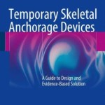Temporary Skeletal Anchorage Devices: A Guide to Design and Evidence-Based Solution