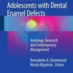 Planning and Care for Children and Adolescents with Dental Enamel Defects: Aetiology, Research and Contemporary Management
