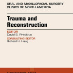 Trauma and Reconstruction, an Issue of Oral and Maxillofacial Surgery Clinics,