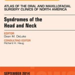 Syndromes of the Head and Neck, an Issue of Atlas of the Oral & Maxillofacial Surgery Clinics