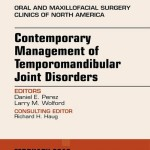 Contemporary Management of Temporomandibular Joint Disorders, an Issue of Oral and Maxillofacial Surgery Clinics of North Ameri