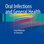 Oral Infections and General Health                            :From Molecule to Chairside