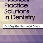Practical Practice Solutions in Dentistry : Building Your Successful Future