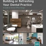 Building or Refreshing Your Dental Practice : A Guide to Dental Office Design