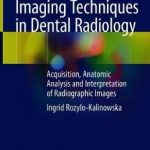 Imaging Techniques in Dental Radiology : Acquisition, Anatomic Analysis and Interpretation of Radiographic Images