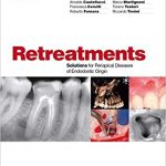 Retreatments. Solutions for Periapical Diseases of Endodontic Origin