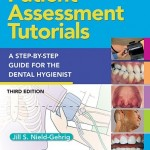 Patient Assessment Tutorials: A Step-By-Step Procedures Guide For The Dental Hygienist, 3rd Edition