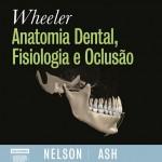 Wheeler Anatomia Dental, Fisiologia e Oclusão, 9ª Edição
