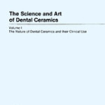 The Science and Art of Dental Ceramics, Volume 1: The Nature of Dental Ceramics and Their Clinical Use