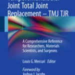 Temporomandibular Joint Total Joint Replacement – TMJ TJR                            :A Comprehensive Reference for Researchers, Materials Scientists, and Surgeons