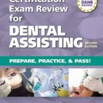 Certification Exam Review for Dental Assisting: Prepare, Practice and Pass! 2nd Edition