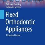 Fixed Orthodontic Appliances : A Practical Guide