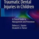 Traumatic Dental Injuries in Children : A Clinical Guide to Management and Prevention