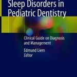 Sleep Disorders in Pediatric Dentistry : Clinical Guide on Diagnosis and Management