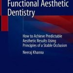 Functional Aesthetic Dentistry : How to Achieve Predictable Aesthetic Results Using Principles of a Stable Occlusion